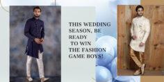 THIS WEDDING SEASON, BE READY TO WIN THE FASHION GAME BOYS!