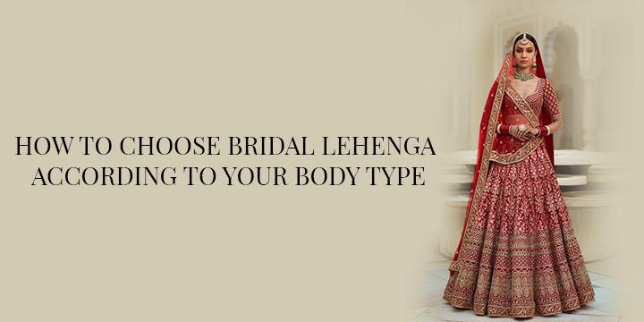 HOW TO CHOOSE BRIDAL LEHENGA ACCORDING TO YOUR BODY-TYPE