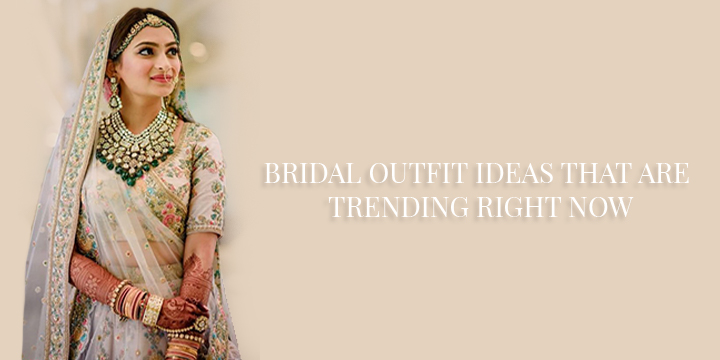 BRIDAL OUTFIT IDEAS THAT ARE TRENDING RIGHT NOW