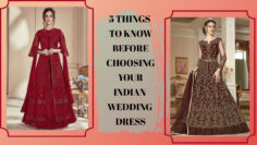 5 THINGS TO KNOW BEFORE CHOOSING YOUR INDIAN WEDDING DRESS