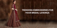 TRENDING EMBROIDERIES FOR YOUR BRIDAL LEHENGA