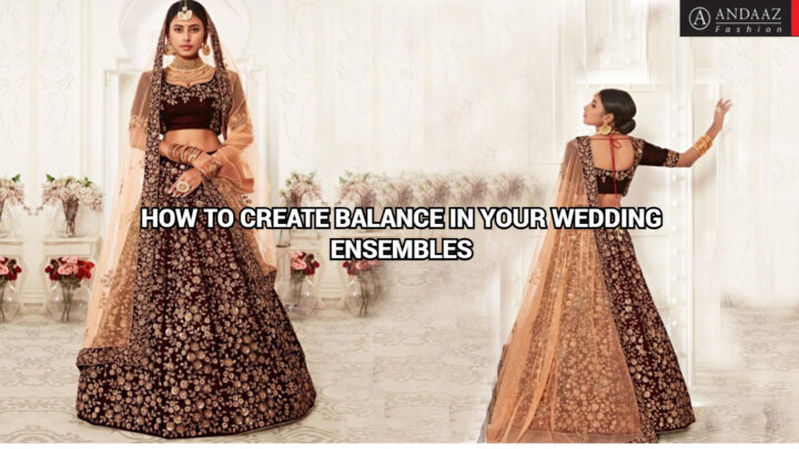 HOW TO CREATE BALANCE IN YOUR WEDDING ENSEMBLES
