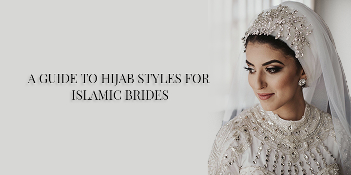 A GUIDE TO HIJAB STYLES FOR ISLAMIC BRIDES