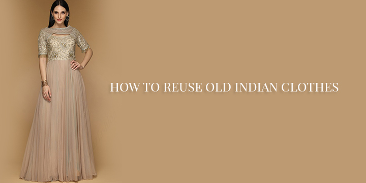 HOW TO REUSE OLD INDIAN CLOTHES