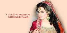 A GUIDE TO PAKISTANI WEDDING RITUALS