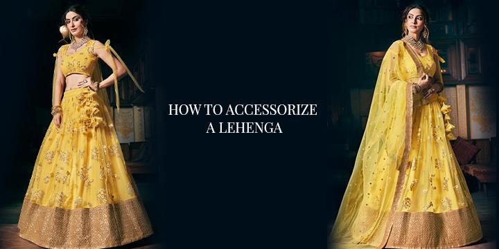HOW TO ACCESSORIZE A LEHENGA